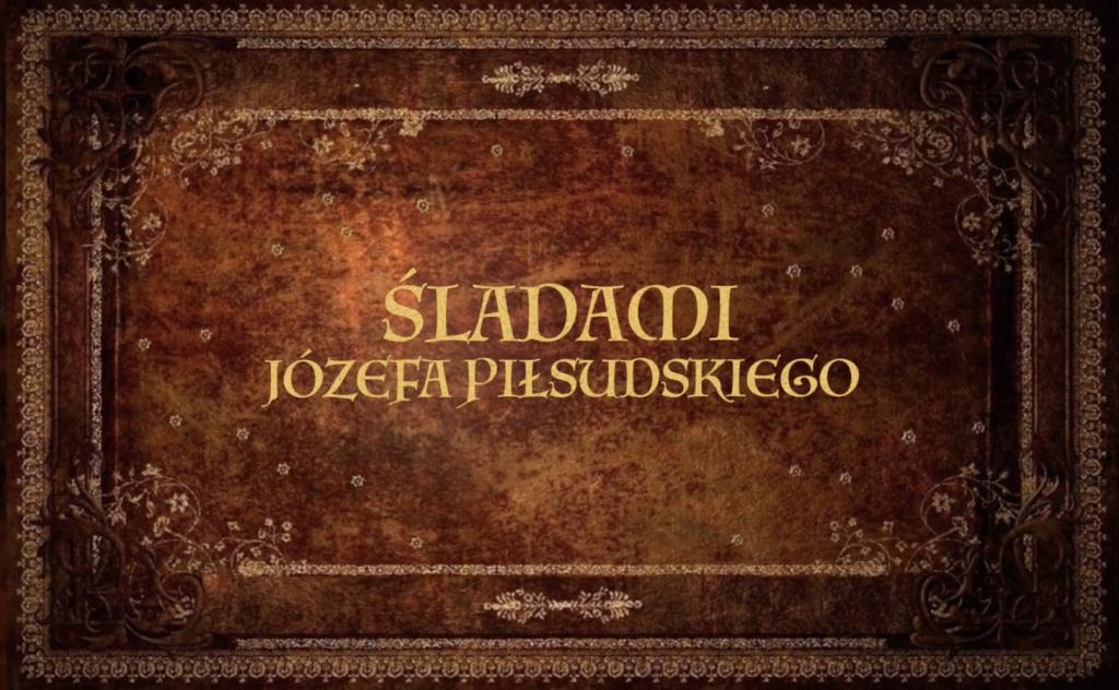 Śladami_Józefa_Piłsudskiego